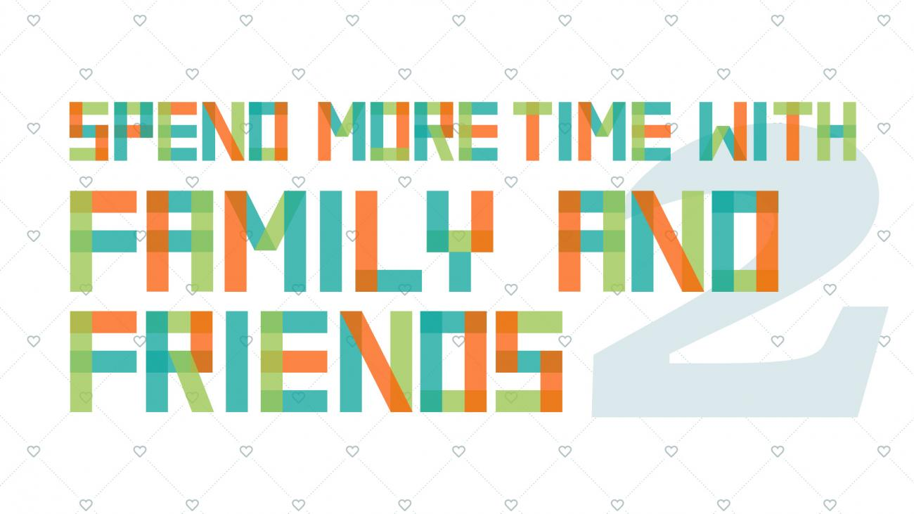 Spend More Time With Family and Friends with the number 2